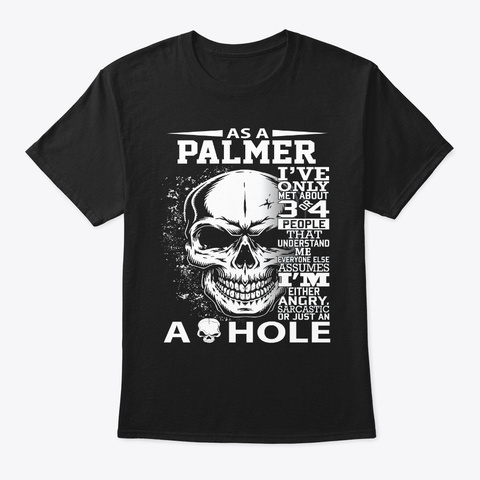 As A Palmer I've Only Met About 3 4 Peop Black T-Shirt Front