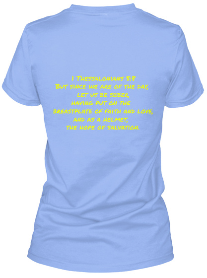 1 Thessalonians 5:8 But Since We Are Of The Day,  Let Us Be Sober,  Having Put On The  Breastplate Of Faith And... Light Blue T-Shirt Back