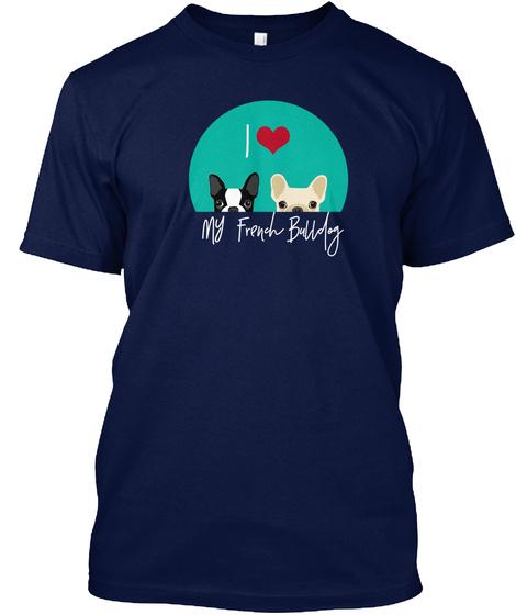 I Love My French Bulldog Navy T-Shirt Front