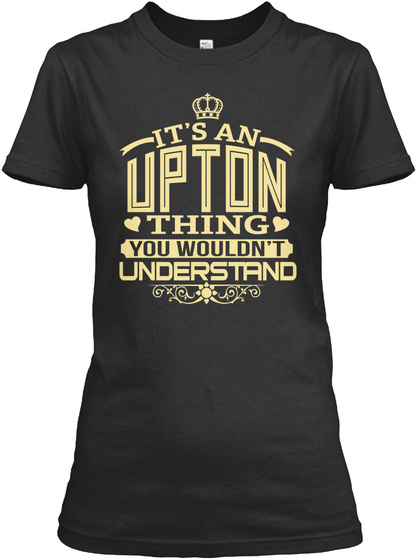 It's A Upton Thing You Wouldn't Understand Black T-Shirt Front