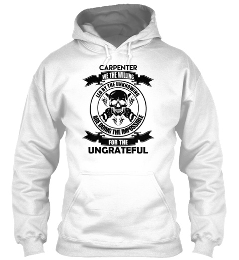 Carpenter For The Ungrateful Shirt White T-Shirt Front