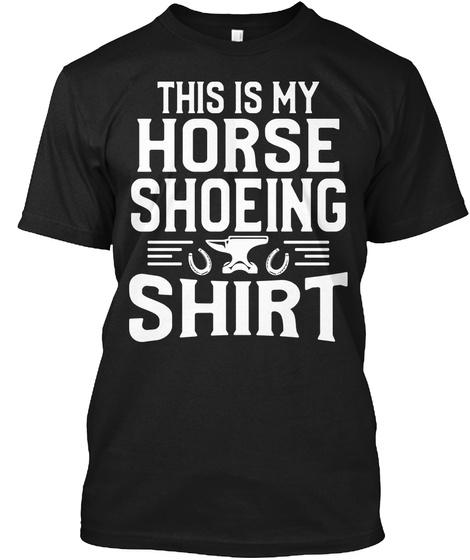 My Horse Shoeing Shirt Black T-Shirt Front