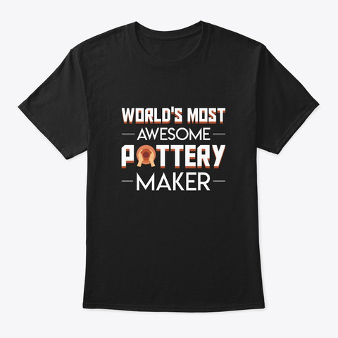 Worlds Most Awesome Pottery Maker Shirt Black T-Shirt Front