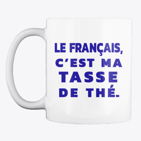 French   It's My Cup Of Tea Mug. White T-Shirt Front