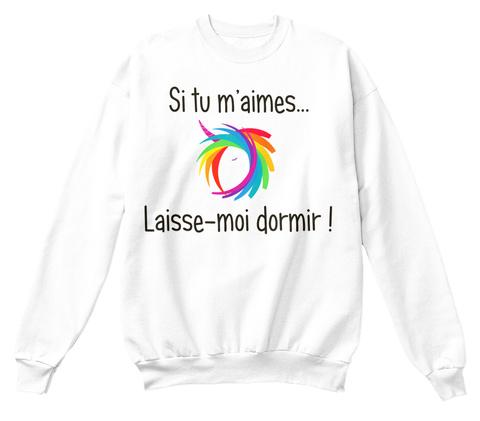 Hoodie  Si Tu M'aimes Laisse Moi Dormir White T-Shirt Front