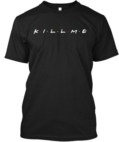 K I L L M E Black T-Shirt Front