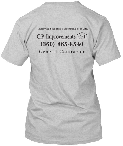 Improving Your Home. Improving Your Life. C.P.Improvements Cpi (360) 865 8540 General Contractor Light Steel T-Shirt Back