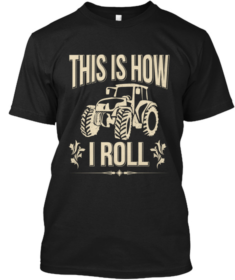 This Is How I Roll Farmer Tractor Farmin Black T-Shirt Front