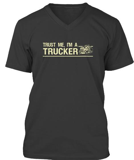 Trust Me I'm An Trucker Black T-Shirt Front