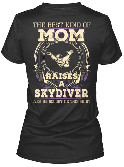 The Best Kind Of Mom Raises A Skydiver Yes He Bought Me This Shirt Black T-Shirt Back