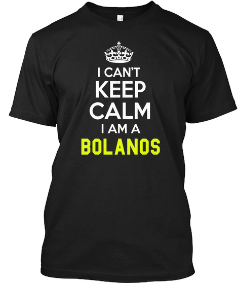 I Can't Keep Calm I Am Bolanos Black T-Shirt Front