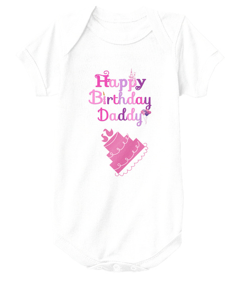 Happy Birthday Daddy White T Shirt Front