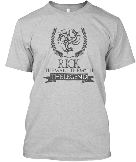 Rick The Man The Myth The Legend Light Steel T-Shirt Front