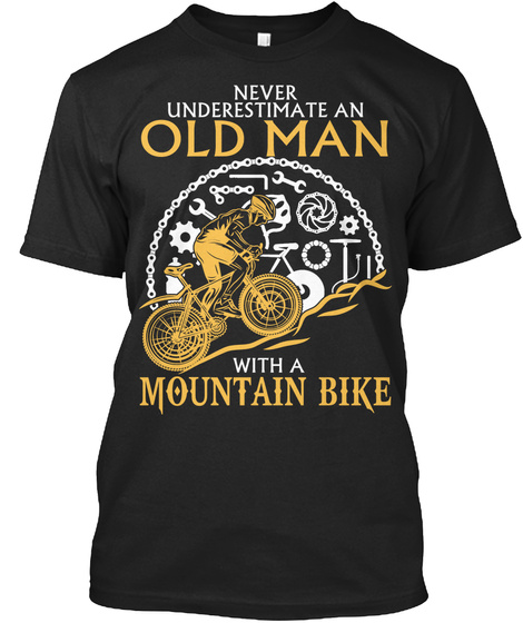 Never Underestimate An Old Man With A Mountain Bike  Black T-Shirt Front