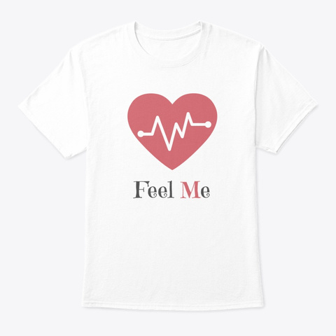 Just Feel Me White T-Shirt Front
