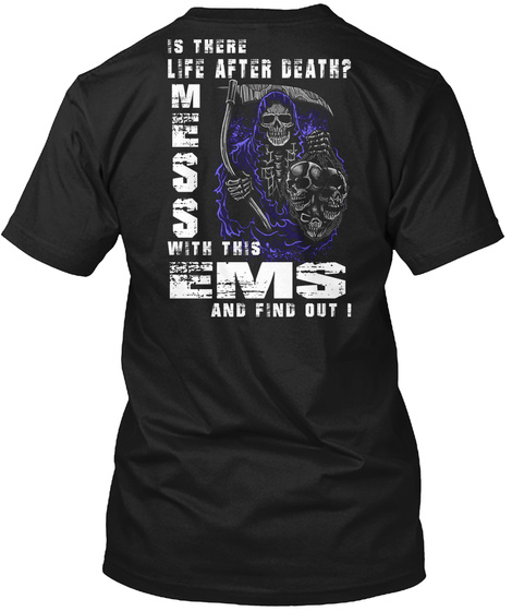Is There Life After Death? Mess With This Ems And Find Out ! Black T-Shirt Back