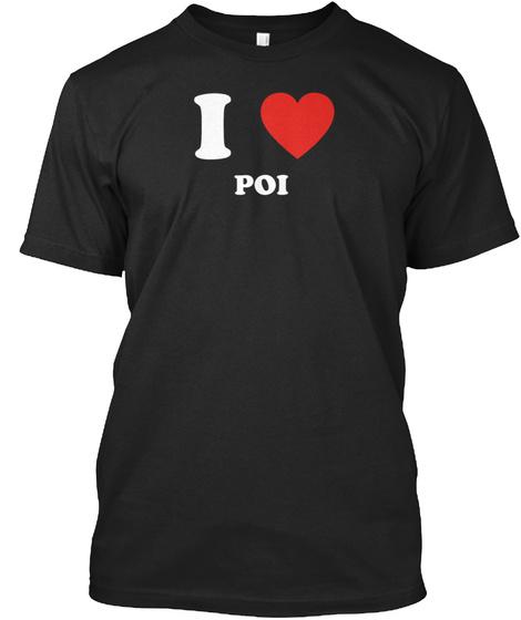 I Love Poi Black T-Shirt Front
