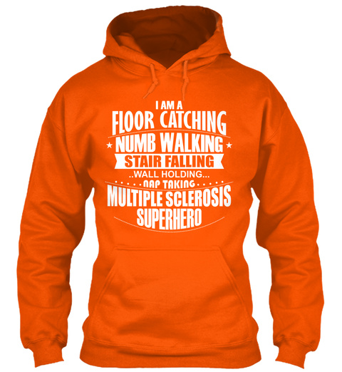 I Am A Floor Catching Numb Walking Stair Falling Wall Holding... Nap Taking Multiple Sclerosis Superhero  Safety Orange T-Shirt Front