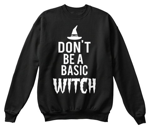 Don't Be A Basic Witch Black T-Shirt Front