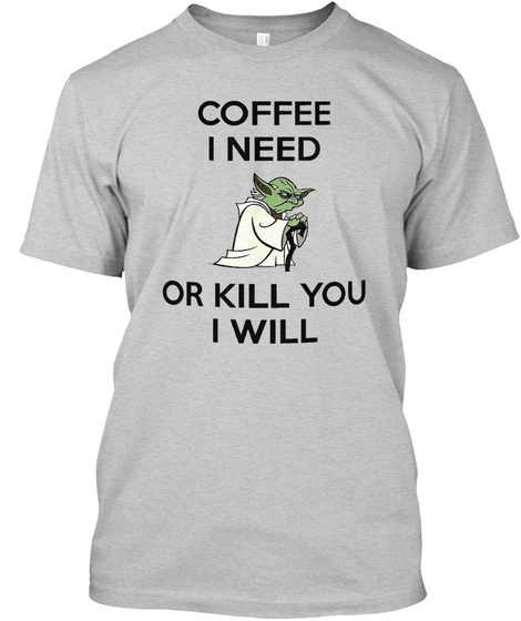 Coffee I Need... Light Steel T-Shirt Front