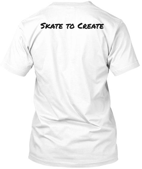 Skate To Create   White T-Shirt Back