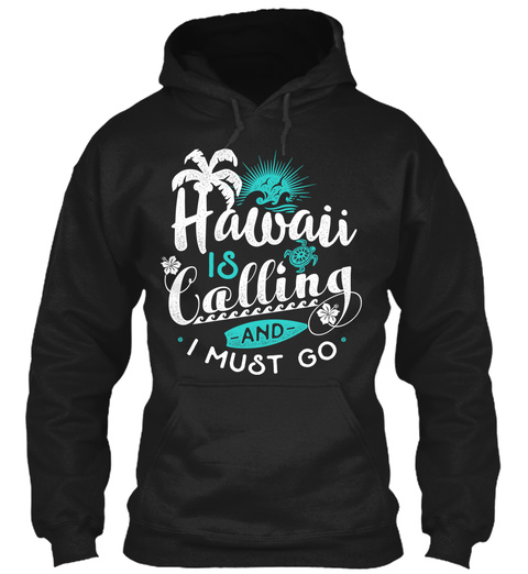 Hawaii Is Calling   And   I Must Go Black T-Shirt Front