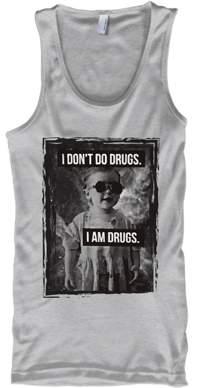 I Don't Do Drugs. I Am Drugs. Sport Grey T-Shirt Front