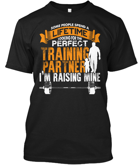 Some People Spend A Lifetime Looking For The Perfect Training Partner I'm Raising Mine Black T-Shirt Front