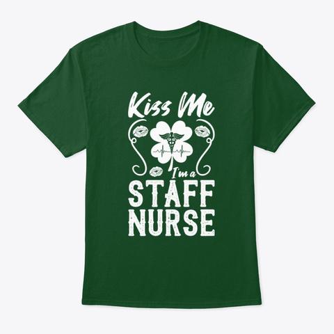 Kiss Me I'm A Staff Nurse T Shirt Deep Forest T-Shirt Front