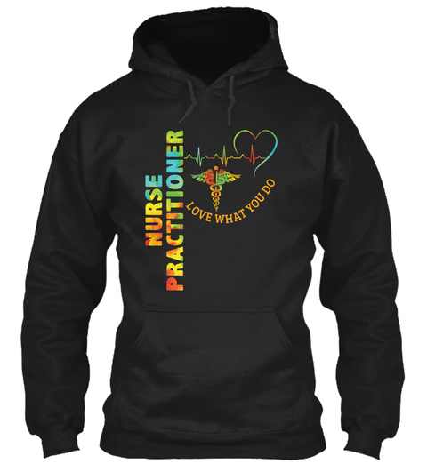 Nurse Practitioner Love What You Do Black T-Shirt Front