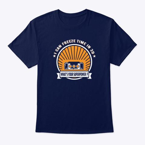 I Can Freeze Time In 3 D   Stereo Realist Navy T-Shirt Front