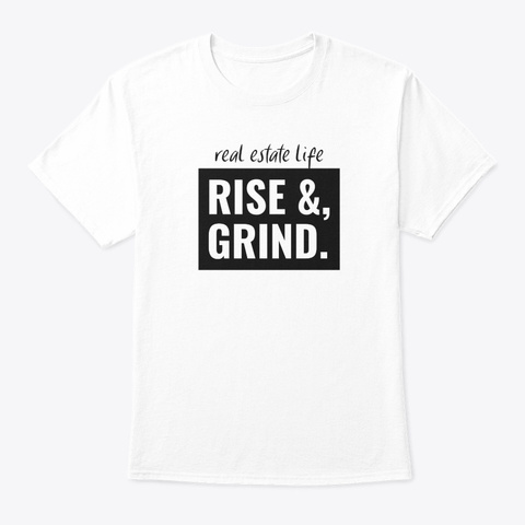 Real Estate Life   Rise & Grind White T-Shirt Front