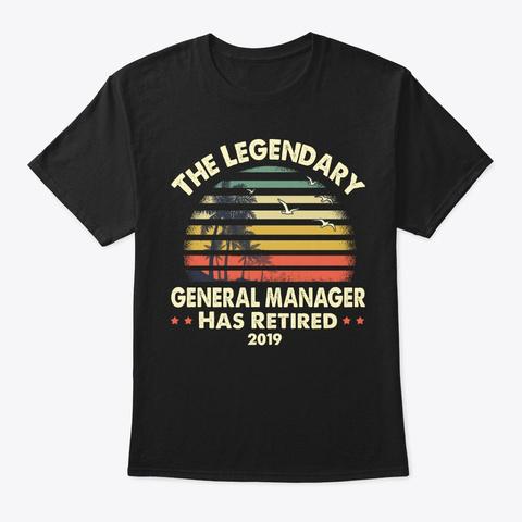 2019 Legend Retired General Manager Gift Black T-Shirt Front