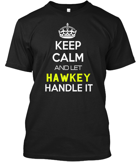 Keep Calm And Let Hawkey Handle It Black T-Shirt Front