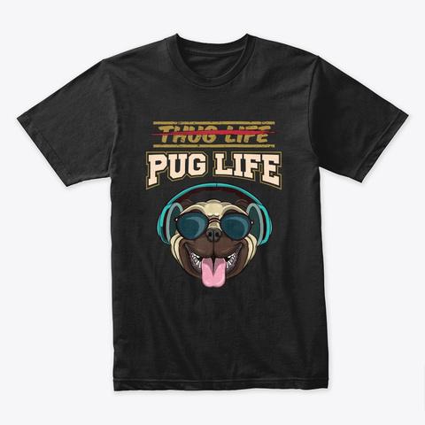 """""""Thug Life Pug Life"""" Funny Pug T Shirt Black T-Shirt Front"""