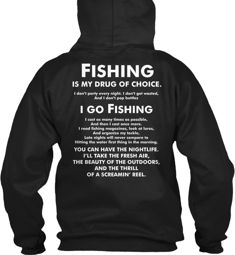 Fishing Is My Drug Of Choice. I Go Fishing You Can Have The Nightlife. I'll Take The Fresh Air, The Beauty Of The... Black T-Shirt Back