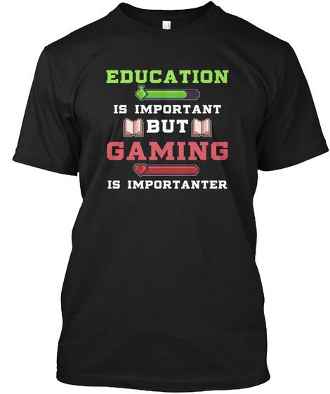 But Gaming Importanter T Shirt  Black T-Shirt Front