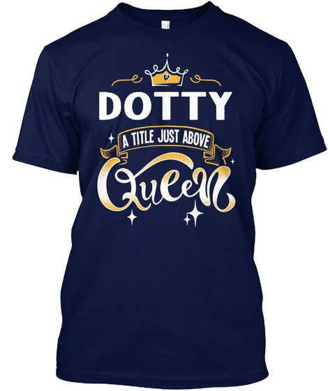 Dotty A Title Just Above Queen   Mother's Day Gift For Mom Grandma Navy T-Shirt Front