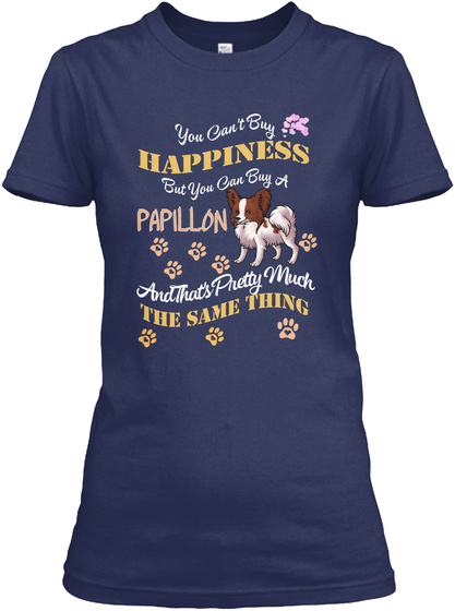 You Can/'t Buy Happiness But You Can Buy A Papillon dog tee T-shirt