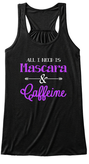 All I Need Is Mascara & Caffeine Ask Me About My Mascara Black T-Shirt Front