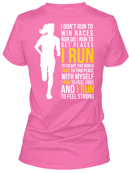 I Don't Run To Win Races Nor Do I Run To Get Places I Run To Escape This World I Run To Find Peace With Myself I Run... Azalea T-Shirt Back