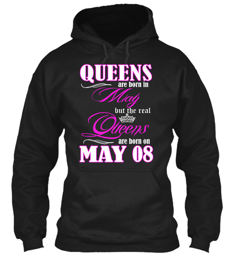 Queens Are Born In May But The Real Queens Are Born On May 08 Black T-Shirt Front