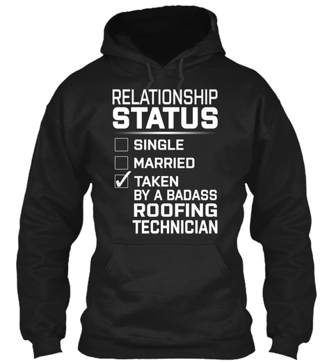 Roofing Technician   Relationship Status Black T-Shirt Front