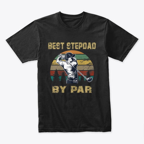 Best Stepdad By Par Daddy Father's Day Black T-Shirt Front