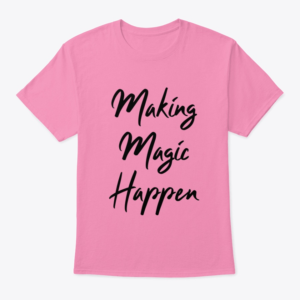 Making Magic Happen Products From Clover Clothing Teespring