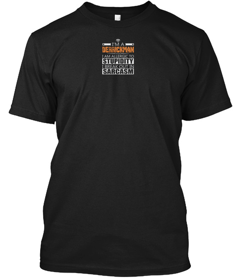 I'm A Derrickman I Am Allergic To Stupidity I Break Out In Sarcasm Black T-Shirt Front