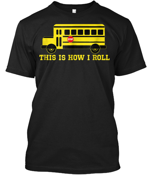 This Is How I Roll Cool School Bus Drive Black T-Shirt Front