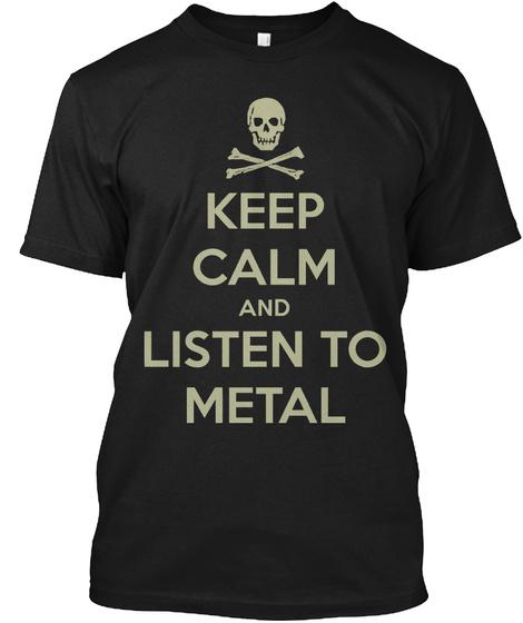Keep Calm Listen Metal T Shirt Black T-Shirt Front