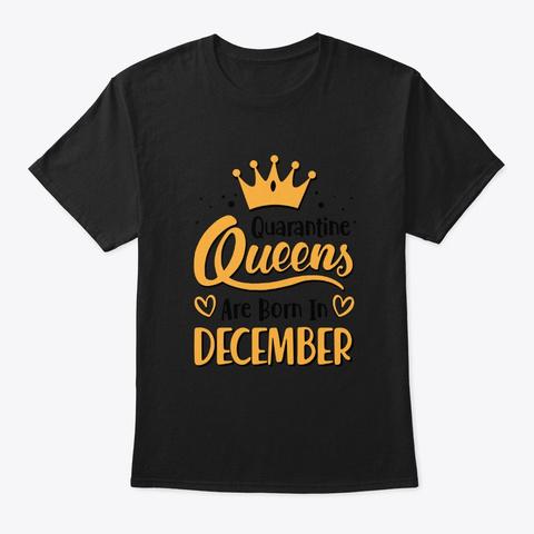 Quarantine Queens Are Born In December Black T-Shirt Front