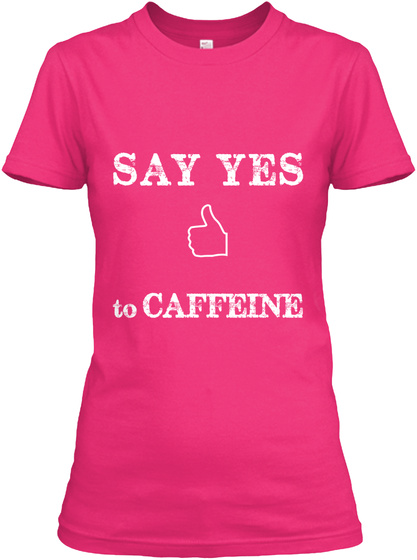 Say Yes To Caffeine Heliconia T-Shirt Front